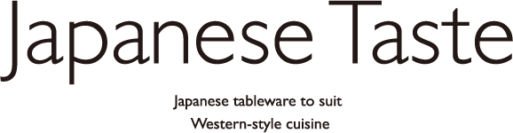 Japanses Taste Japanese tableware to suit Western-style cuisine
